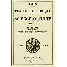 Traite Methodique de Science Occulte - Tome Second: Enseignement Esotérique et Metaphysique