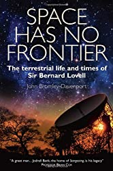 Space Has No Frontier: The Terrestrial Life and Times of Bernard Lovell