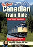 The Great Canadian Train Ride: Experience Toronto, Winnipeg, Saskatoon, Edmonton, Banff, Lake Louise, The Canadian Rockies, Vancouver, Victoria and more! by Doug Jones