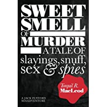 Sweet Smell of Murder: A tale of slayings, snuff, sex & spies (Jack Flyford Misadventures Book 1)