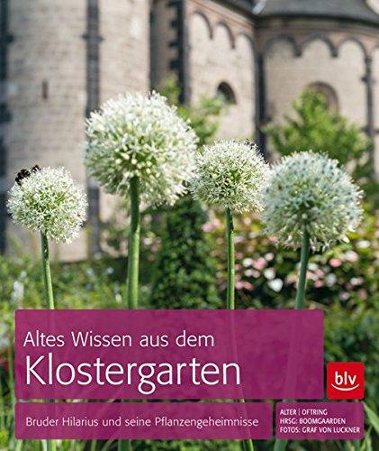 Klostergarten (Altes Wissen aus dem Klostergarten: Bruder Hilarius und seine Pflanzengeheimnisse)