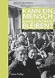 Kann ein Mensch dabei untätig bleiben?: Hilfe für verfolgte Juden in Bulgarien 1940-1944 - Iva Arakchiyska