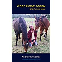 When Horses Speak and Humans Listen (English Edition)