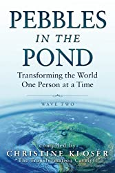 Pebbles in the Pond (Wave Two): Transforming the World One Person at a Time by Christine Kloser (2013-04-18)