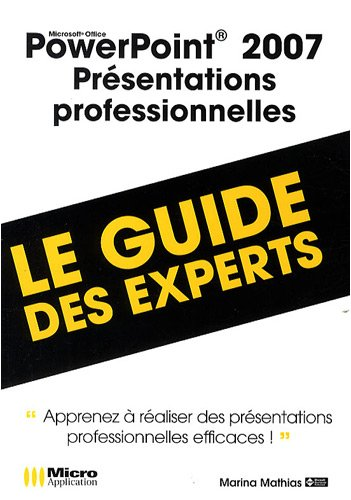 PowerPoint 2007, présentations professionnelles : Le guide des experts par Marina Mathias