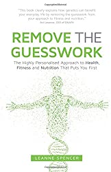 Remove The Guesswork: The Highly Personalised Approach to Health, Fitness and Nutrition That Puts You First