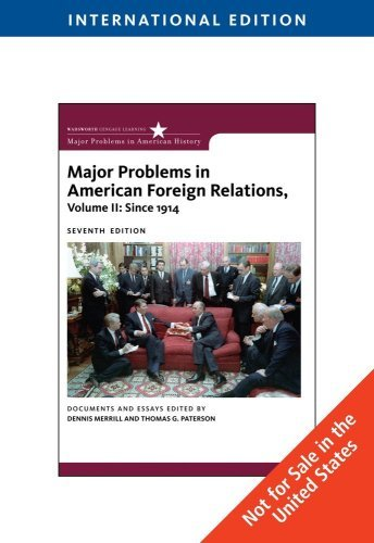 Major Problems in American Foreign Relations, Volume II: Since 1914, International Edition: Written by MERRILL, 2009 Edition, (International ed) Publisher: Wadworth [Paperback]