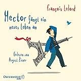 Hector fängt ein neues Leben an: 4 CDs (Hectors Abenteuer, Band 6) - François Lelord