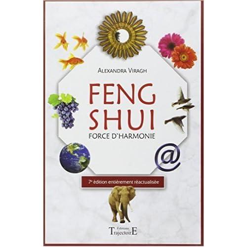 Feng Shui - Force d'harmonie de Alexandra Viragh ( 7 février 2015 )