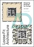 Loose-Fit Architecture: Designing Buildings for Change (Architectural Design)