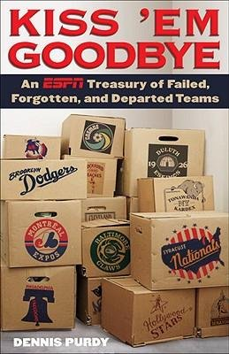By Dennis Purdy ; Joe Torre ( Author ) [ Kiss 'em Goodbye: An ESPN Treasury of Failed, Forgotten, and Departed Teams By Feb-2010 Paperback