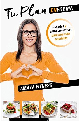 Tu plan EnForma: Recetas y entrenamientos para una vida saludable por Amaya Fitness