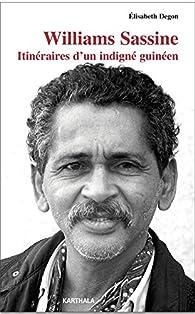 Williams Sassine : Itinéraires d'un indigné guinéen par Elisabeth Degon