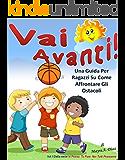 Vai Avanti! (Libro Illustrato per Bambini): Una Guida Per Ragazzi Su Come Affrontare Gli Ostacoli (Io Posso, Tu Puoi, Noi Tutti Possiamo Vol. 1)