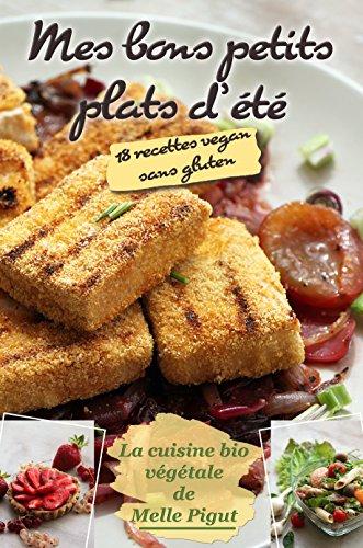 Mes Bons Petits Plats d'Été: 18 recettes vegan sans gluten (La Cuisine Bio Végétale de Melle Pigut t. 3) par Melle Pigut