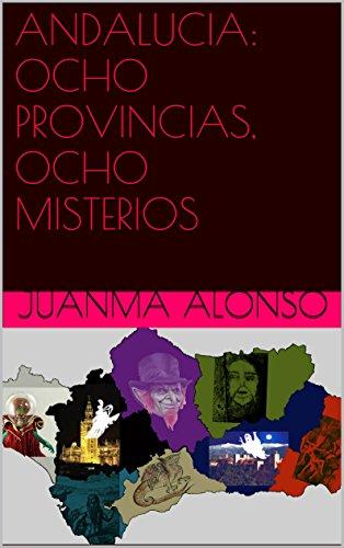 ANDALUCIA: OCHO PROVINCIAS, OCHO MISTERIOS por Juanma Alonso