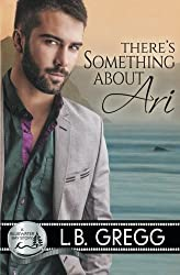 There's Something About Ari by L.B. Gregg (2014-11-03)