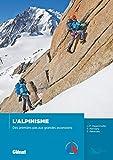 L'alpinisme: Des premiers pas aux grandes ascensions