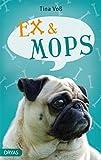 Ex & Mops: Mein neues Leben mit Hund (Love and Dogs 1)