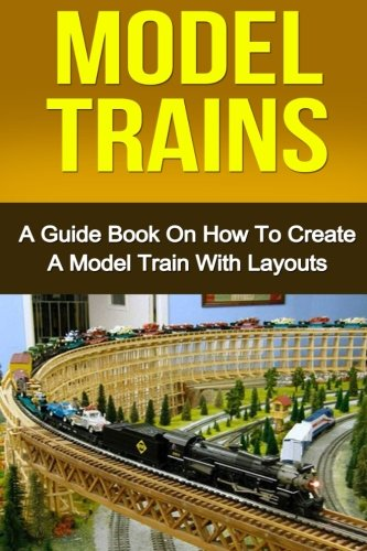 model-trains-a-quick-guide-book-on-how-to-create-a-model-train-with-layouts