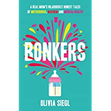 Bonkers: A Real Mum's Hilariously Honest tales of Motherhood, Mayhem and Mental Health