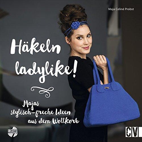 Häkeln ladylike!: Majas stylisch-freche Ideen aus dem Wollkorb