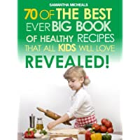 Kids Recipes:70 Of The Best Ever Big Book Of Recipes
