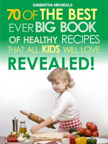 Kids Recipes:70 Of The Best Ever Big Book Of Recipes That All Kids Love....Revealed! (English Edition)