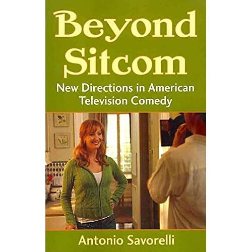 [(Beyond Sitcom : New Directions in American Television Comedy)] [By (author) Antonio Savorelli] published on (October, 2010)