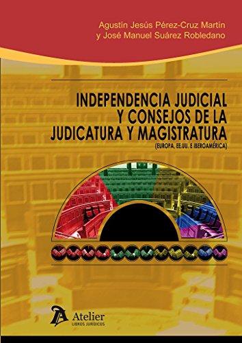 Independencia Judicial y Consejos de la Judicatura y Magistratura.: (Europa, EE.UU.e Iberoamérica)