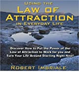 Using the Law of Attraction in Everyday Life: Discover How to Put the Power of the Law of Attraction to Work for You and Turn Your Life Around Startin Imbriale, Robert ( Author ) Dec-01-2008 Compact Disc