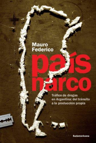 País narco: Tráfico de drogas en Argentina: del tránsito a la producción propia por Mauro Federico