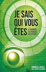 Je sais qui vous Etes: Le manuel d'espionnage sur Internet