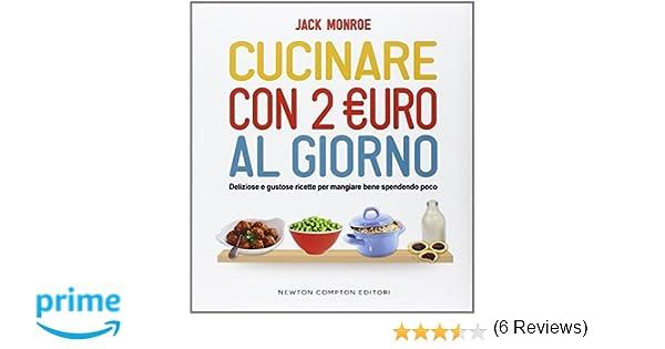 amazonit cucinare con 2 euro al giorno deliziose e gustose ricette per mangiare bene spendendo poco jack monroe g del duca libri