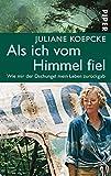 Als ich vom Himmel fiel: Wie mir der Dschungel mein Leben zurückgab - Juliane Koepcke