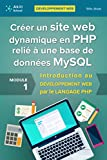 Créer un site web dynamique en PHP relié à une base de données MySQL: Introduction au DÉVELOPPEMENT WEB  par le LANGAGE PHP...