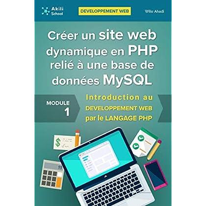 Créer un site web dynamique en PHP relié à une base de données MySQL: Introduction au DÉVELOPPEMENT WEB  par le LANGAGE PHP