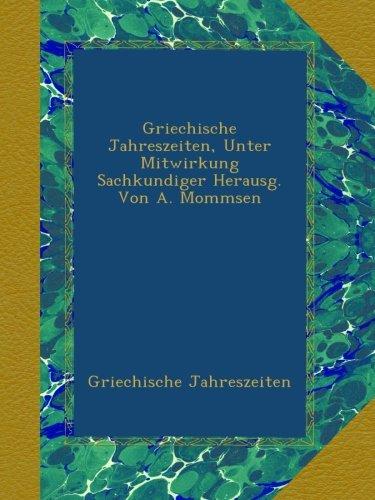 Griechische Jahreszeiten, Unter Mitwirkung Sachkundiger Herausg. Von A. Mommsen