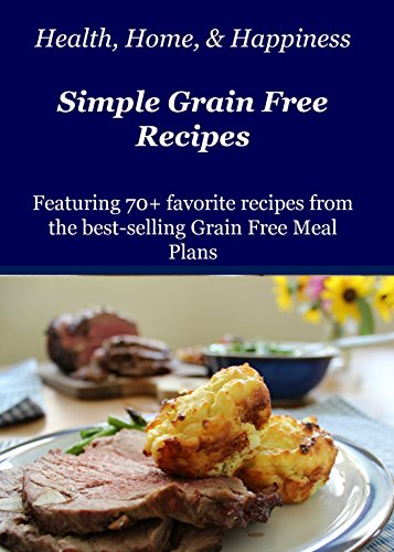 Health Home & Happiness' Favorite Simple Grain Free Recipes: Best recipes from the Grain free Meal Plans (English Edition)