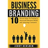 Branding: Business Branding: 10 Proven Steps To Creating a Successful Business Brand and Attracting Customers (Build an Incredible Brand, Attracting Customers, ... Branding Techniques) (English Edition)