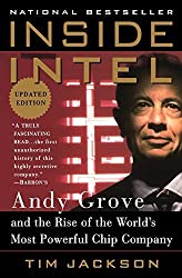 Inside Intel: Andy Grove and the Rise of the World's Most Powerful Chip Company by Tim Jackson (1998-11-01)