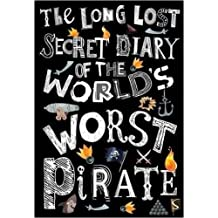 The Long Lost Secret Diary of the World's Worst Pirate (Long Lost Secret Diary/Worlds)