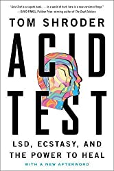 Acid Test: LSD, Ecstasy, and the Power to Heal by Tom Shroder (2015-08-11)