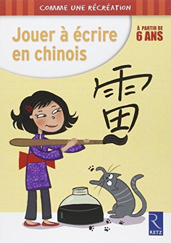 Jouer à écrire en chinois, à partir de 6 ans par Alain Weinich