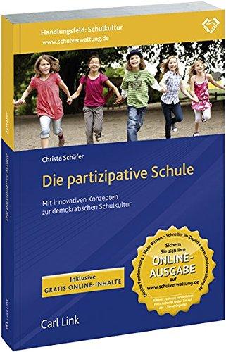 Die partizipative Schule: Mit innovativen Konzepten zur demokratischen Schulkultur (Demokratische Schulen)