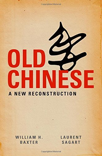 Old Chinese: A New Reconstruction 1st edition by Baxter, William H., Sagart, Laurent (2014) Hardcover