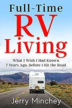Full-time RV Living: What I Wish I Had Known 7 Years Ago, Before I Hit the Road (English Edition) de [Minchey, Jerry]