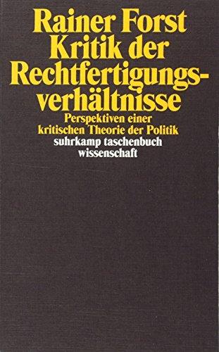 Kritik der Rechtfertigungsverhältnisse: Perspektiven einer kritischen Theorie der Politik (suhrkamp taschenbuch wissenschaft)