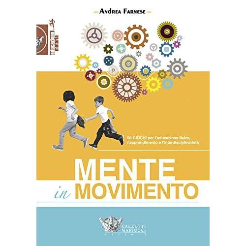 Mente In Movimento. 99 Giochi Per L'educazione Fisica, L'apprendimento E L'interdisciplinarietà: 1