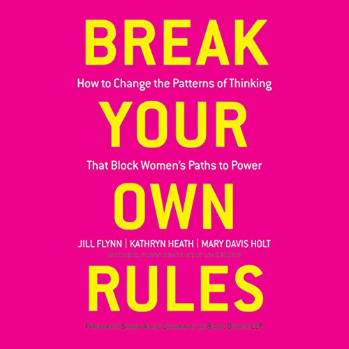 Break Your Own Rules: How to Change the Patterns of Thinking that Block Women's Paths to Power  Audiolibri